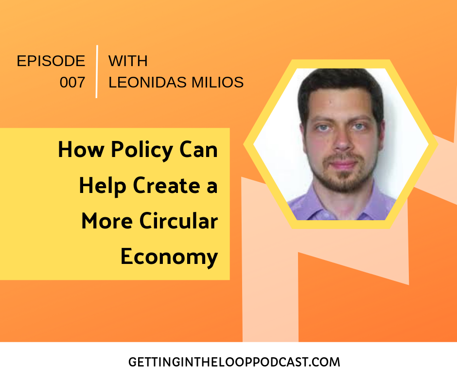 How Policy Can Help Circular Economy with Leonidas Milios | Getting in the Loop Podcast