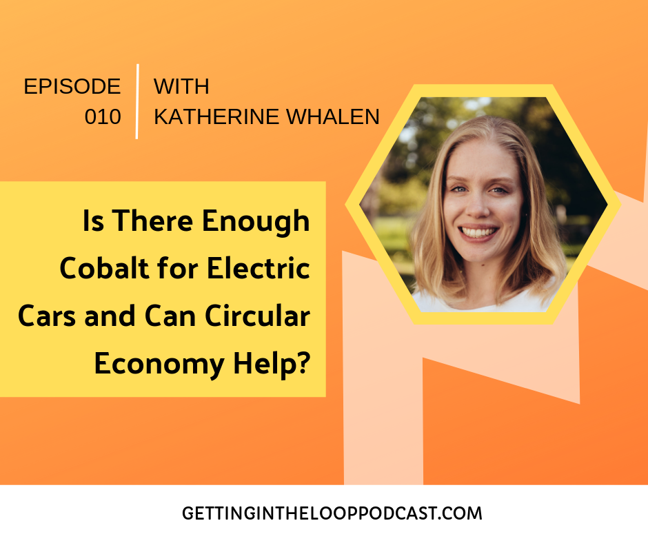 Is There Enough Cobalt for Electric Cars and Can Circular Economy Help? | Getting in the Loop Podcast