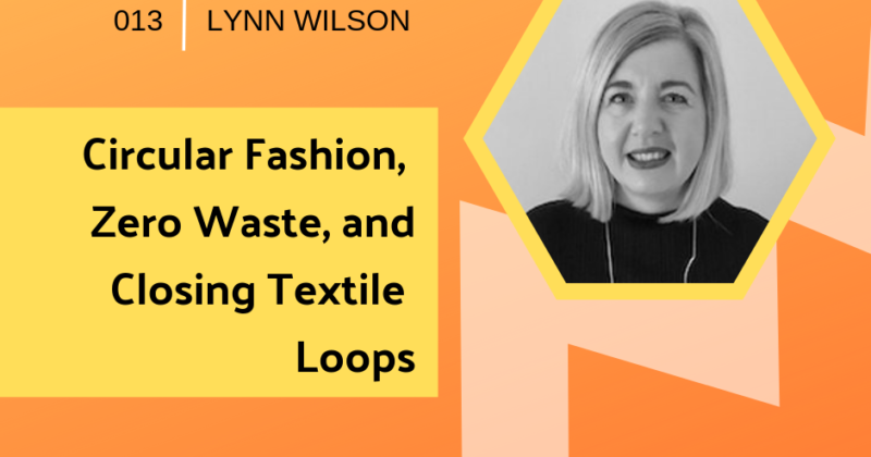 Circular Fashion, Zero Waste, and Closing Textile Loops with Lynn Wilson | Getting in the Loop Podcast