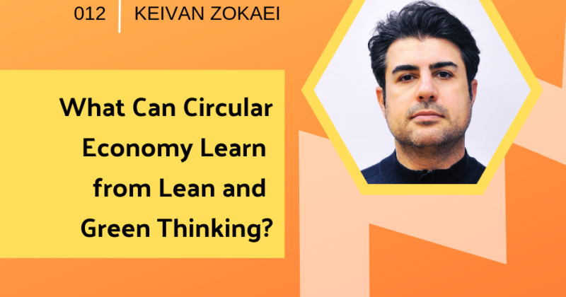 What Circular Economy Can Learn from Lean and Green with Keivan Zokaei | Getting in the Loop Podcast