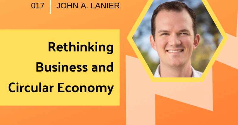 Rethinking Business and Circular Economy with John A. Lanier | Getting in the Loop Podcast