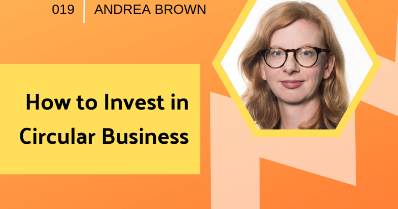 How to Invest in Circular Business with Andrea Brown | Getting in the Loop Podcast