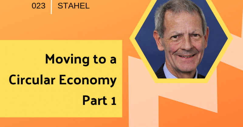 Moving to a Circular Economy with Walter Stahel (Part 1) | Getting in the Loop Podcast