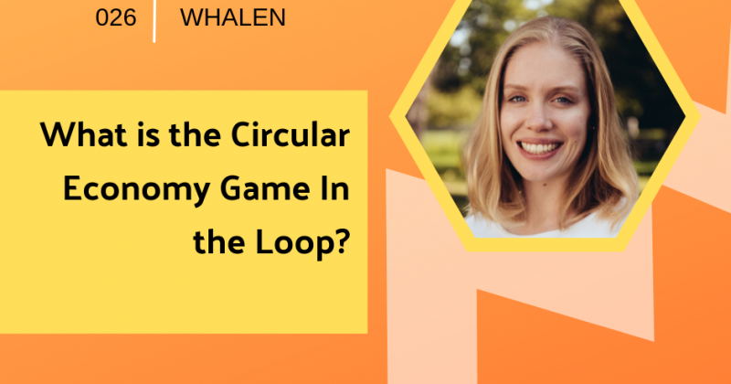 What is the Circular Economy Game In the Loop? with Katherine Whalen | Getting in the Loop Podcast