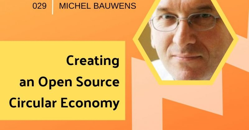 Creating an Open Source Circular Economy with Michel Bauwens | Getting in the Loop Podcast
