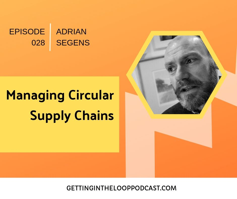 Managing Circular Supply Chains with Adrian Segens | Getting in the Loop Podcast
