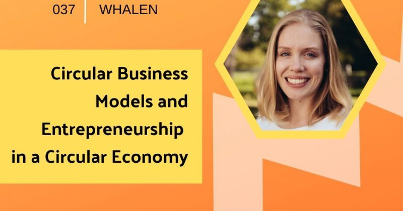 Circular Business Models and Entrepreneurship in a Circular Economy with Katherine Whalen  | Getting in the Loop Podcast
