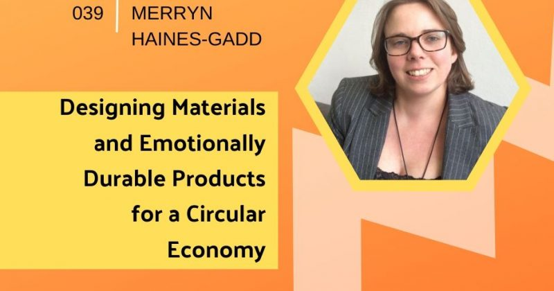Designing Materials and Emotionally Durable Products for a Circular Economy with Merryn Haines-Gadd | Getting in the Loop Podcast