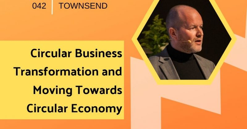 Circular Business Transformation and Moving Towards Circular Economy with Mike Townsend | Getting in the Loop Podcast