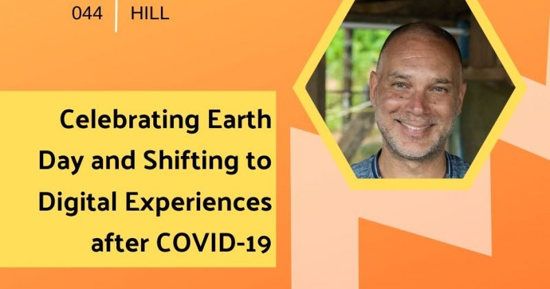 Celebrating Earth Day and Shifting to Digital Experiences after COVID-19 with Matt Hill | Getting in the Loop Podcast
