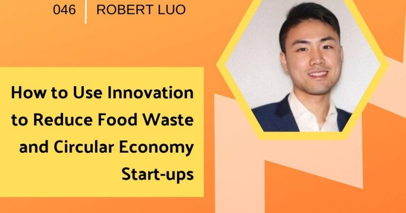 How to Use Innovation to Reduce Food Waste and Circular Economy Start-ups with Robert Luo   Getting in the Loop Podcast