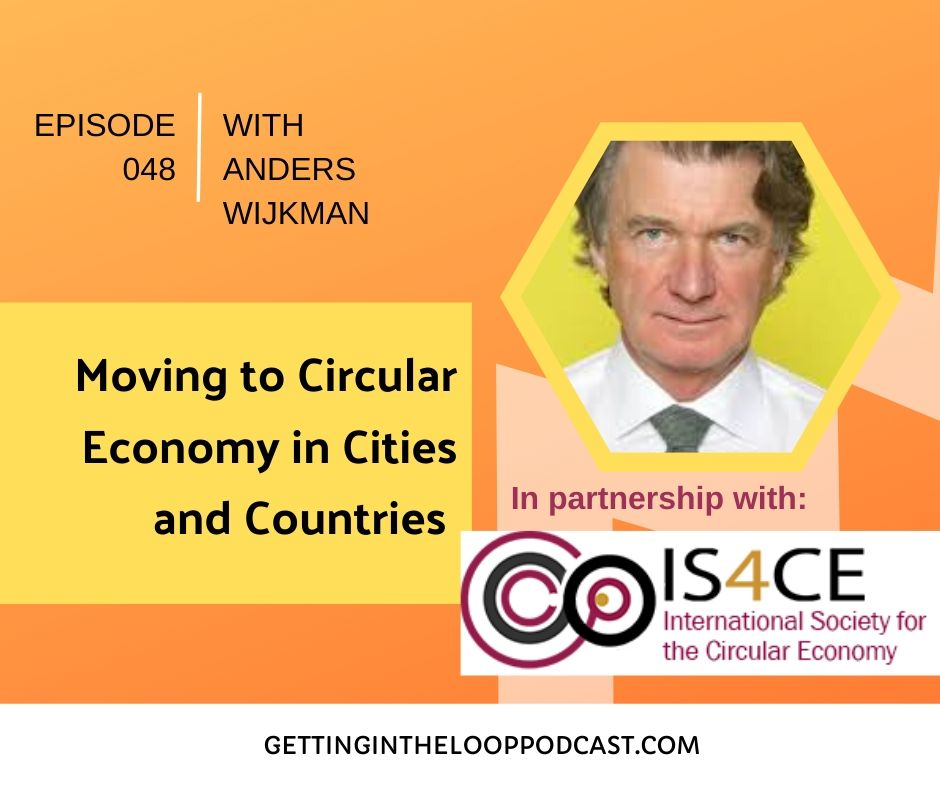 Moving to Circular Economy in Cities and Countries with Anders Wijkman | Getting in the Loop Podcast